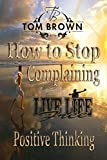 img - for How to Stop Complaining & Start Being Productive! (Positive Thinking Book): Self Esteem, How to Be Happy, Goal Setting, Motivate Yourself, Be Productive book / textbook / text book