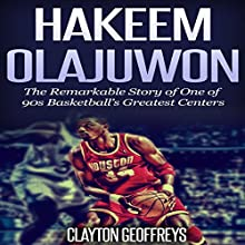 Hakeem Olajuwon: The Remarkable Story of One of 90s Basketball's Greatest Centers (       UNABRIDGED) by Clayton Geoffreys Narrated by Scott Clem