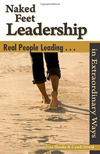 Naked Feet Leadership: Real People Leading In Extraordinary Ways