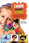 Loom Magic Xtreme!: 25 Spectacular, N…