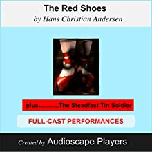 The Red Shoes (with The Steadfast Tin Soldier) (       ABRIDGED) by Hans Christian Andersen Narrated by AudioscapePlayers