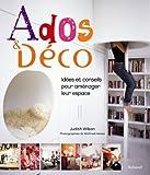 echange, troc Judith Wilson - Ados et Déco : Idées et conseils pour aménager leur espace