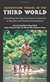 img - for Adventure Travel In The Third World: Everything You Need To Know To Survive in Remote and Hostile Destinations by Randall, Jeff, Perrin, Mike(January 1, 2003) Paperback book / textbook / text book