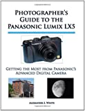 Photographer's Guide to the Panasonic Lumix LX5: Getting the Most from Panasonic's Advanced Digital Camera