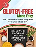 Gluten-Free Made Easy: The Complete Guide to Jump-Start Your Gluten-Free Diet - Including 25 Simple and Delicious Gluten-Free Recipes