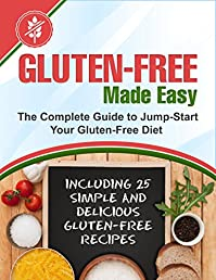(FREE on 11/27) Gluten-free Made Easy: The Complete Guide To Jump-start Your Gluten-free Diet - Including 25 Simple And Delicious Gluten-free Recipes by Mike Moreland - http://eBooksHabit.com