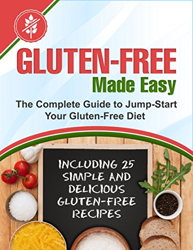 Gluten-Free Made Easy: The Complete Guide to Jump-Start Your Gluten-Free Diet by Mike Moreland