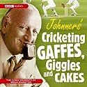 Johnner's Cricketing Gaffes, Giggles and Cakes Hörbuch von Barry Johnston Gesprochen von:  uncredited