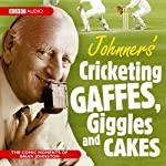 Johnner's Cricketing Gaffes, Giggles and Cakes | Barry Johnston