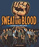 Sweat and Blood: A History of U.S. Labor Unions (People's History)