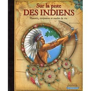 Sur la piste des indiens : Histoire, croyances et modes de vie