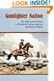 Gunfighter Nation: Myth of the Frontier in Twentieth-Century America, The