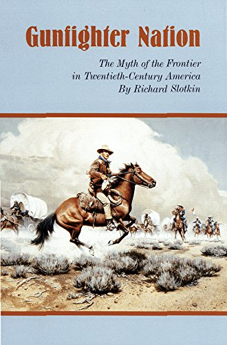 Gunfighter Nation: Myth of the Frontier in Twentieth-Century America, the: The Myth of the Frontier in Twentieth-century America
