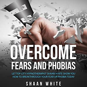 Overcome Fears and Phobias Audiobook