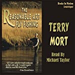 The Reasonable Art of Fly Fishing | Terry Mort