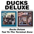Ducks Deluxe / Taxi To The Terminal Zone