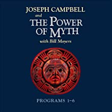 The Power of Myth: Programs 1-6 Radio/TV Program by Joseph Campbell, Bill Moyers Narrated by Joseph Campbell, Bill Moyers