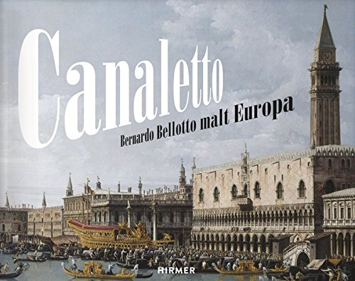 Canaletto: Bernardo Bellotto malt Europa