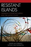 Resistant Islands: Okinawa Confronts Japan and the United States (Asia/Pacific/Perspectives) (1442215623) by McCormack, Gavan