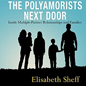 The Polyamorists Next Door: Inside Multiple-Partner Relationships and Families Audiobook