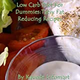 Low Carb Diet For Dummies : Tasty Fat Reducing Recipes