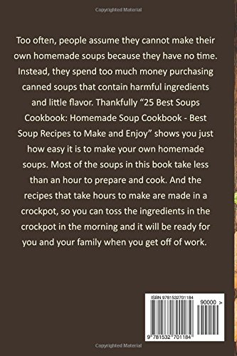 25 Best Soups Cookbook - Homemade Soup Cookbook: Best Soup Recipes to Make and Enjoy