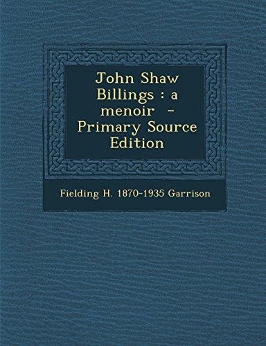 John Shaw Billings: a menoir  - Primary Source Edition