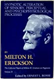 Hypnotic Alteration of Sensory Perceptual and Psychophysical Processes (Collected Papers of Milton H. Erickson) (0829005439) by Erickson, Milton H.