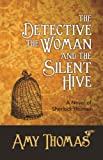 The Detective, the Woman and the Silent Hive: A Novel of Sherlock Holmes