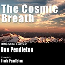 The Cosmic Breath: Metaphysical Essays of Don Pendleton (       UNABRIDGED) by Don Pendleton Narrated by Tim Danko