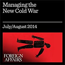 Managing the New Cold War (Foreign Affairs): What Moscow and Washington Can Learn from the Last One (       UNABRIDGED) by Robert Legvold Narrated by Kevin Stillwell