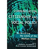 img - for [ Communication, Citizenship, and Social Policy: Rethinking the Limits of the Welfare State[ COMMUNICATION, CITIZENSHIP, AND SOCIAL POLICY: RETHINKING THE LIMITS OF THE WELFARE STATE ] By Calabrese, Andrew ( Author )Feb-18-1999 Paperback book / textbook / text book