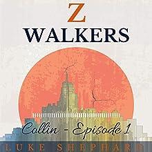 Z Walkers: Collin: Episode 1 (       UNABRIDGED) by Luke Shephard Narrated by Ben Kass