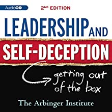 Leadership & Self-Deception: Getting Out of the Box (       UNABRIDGED) by  The Arbinger Institute Narrated by Peter Berkrot