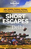 Short Escapes from  Delhi: An informative guide to over 50 getaways with hotels, dining, shopping, activities & nightlife