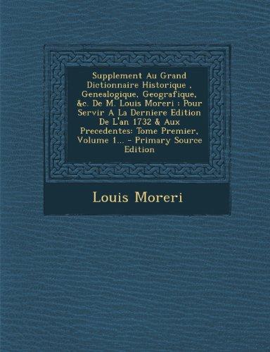 Supplement Au Grand Dictionnaire Historique , Genealogique, Geografique, &c. De M. Louis Moreri: Pour Servir A La Derniere Edition De L'an 1732 & Aux Precedentes: Tome Premier, Volume 1...