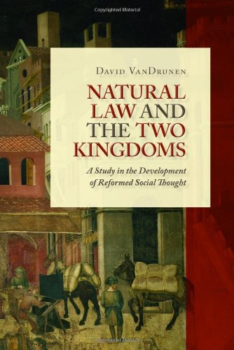 Natural Law and the Two Kingdoms: A Study in the Development of Reformed Social Thought (Emory University Studies in Law and Religion (Eerdmans)): David VanDrunen: 9780802864437: Amazon.com: Books