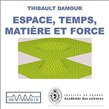 Espace, temps, matière et force - D'Einstein à la théorie des cordes Discours Auteur(s) : Thibault Damour Narrateur(s) : Thibault Damour