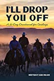 img - for I'll Drop You Off: A 40-Day Devotional for Cowboys book / textbook / text book