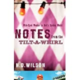Notes From The Tilt-A-Whirl: Wide-Eyed Wonder in God's Spoken World ~ Nathan D. Wilson