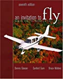 img - for An Invitation to Fly: Basics for the Private Pilot by Glaeser, Dennis, Gum, Sanford, Walters, Bruce(July 28, 2003) Hardcover book / textbook / text book