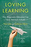 Loving Learning: How Progressive Education Can Save Americas Schools