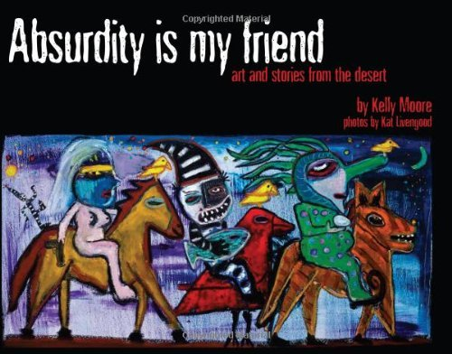 absurdity-is-my-friend-art-and-stories-from-the-desert-by-kelly-moore-kat-livengood-2011-12-10