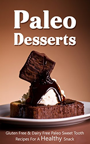 Paleo Desserts: Gluten Free & Dairy Free Paleo Sweet Tooth Recipes For A Healthy Holiday Snack - A Paleo Diet Cookbook by Paul Rosenberg