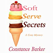 Soft Serve Secrets: A Cozy Mystery: Caesars Creek Mystery Series Book 3 | Constance Barker