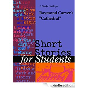 an analysis of the book cathedral by raymond carver Raymond carver's short story the cathedral discusses raymond carver's short story the cathedral discusses with regard to how the majority of people are inclined to express ignorance concerning other people's experiences.
