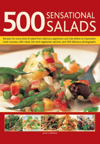 500 Sensational Salads: Recipes for Every Kind of Salad from Delicious Appetizers and Side Dishes to Impresive Main Courses, with Meat, Fish and Vegetarian Options