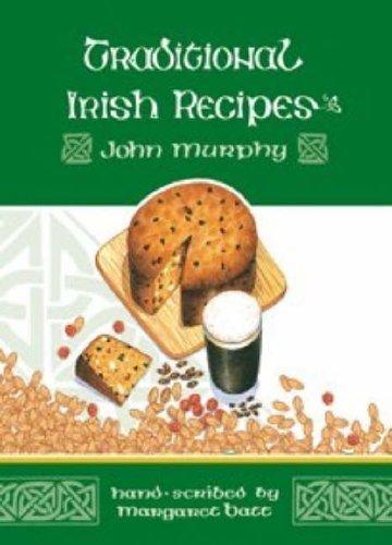 TRADITIONAL IRISH RECIPES: HAND-SCRIBED BY MARGARET BATT by JOHN MURPHY