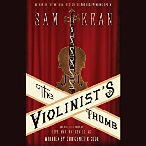 The Violinist's Thumb: And Other Lost Tales of Love, War, and Genius, as Written by Our Genetic Code | [Sam Kean]