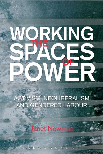 Working the Spaces of Power: Activism, Neoliberalism and Gendered Labour